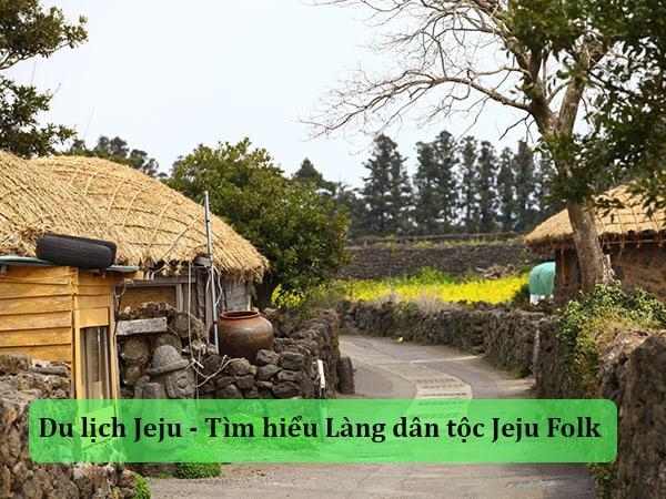 Du lịch Jeju Hàn Quốc - Tìm hiểu Làng dân tộc Jeju Folk