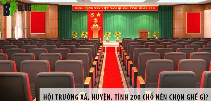 Hội trường xã, huyện, tỉnh 200 chỗ ngồi nên chọn ghế gì?