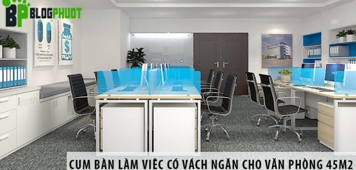 3 cụm bàn làm việc có vách ngăn cho văn phòng 45m2